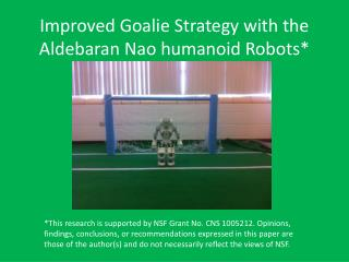 Improved Goalie Strategy with the  Aldebaran Nao  humanoid Robots*