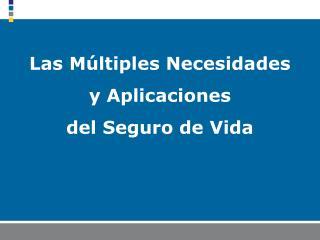 Las Múltiples Necesidades y Aplicaciones  del Seguro de Vida