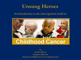by Amber Masso Program Director American Childhood Cancer Organization