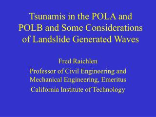 Tsunamis in the POLA and POLB and Some Considerations of Landslide Generated Waves