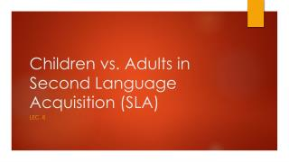 Children vs. Adults in Second Language Acquisition (SLA)