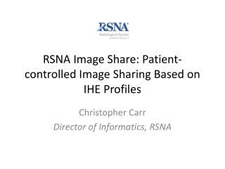 RSNA Image Share: Patient-controlled Image Sharing Based on IHE Profiles