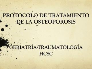 PROTOCOLO DE TRATAMIENTO DE LA OSTEOPOROSIS  GERIATRÍA-TRAUMATOLOGÍA HCSC