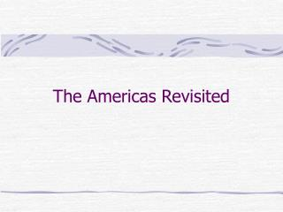 The Americas Revisited