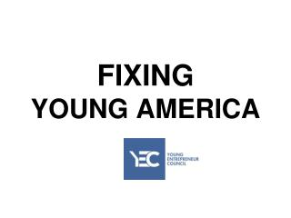FIXING YOUNG AMERICA