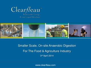 Smaller Scale, On-site Anaerobic Digestion  For The Food & Agriculture Industry 3 rd April  2014