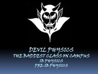 Devil physics The  baddest  class on campus IB Physics Pre-IB Physics