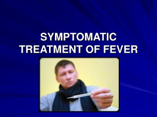 SYMPTOMATIC TREATMENT OF FEVER