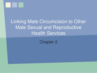 Linking Male Circumcision to Other Male Sexual and Reproductive Health Services