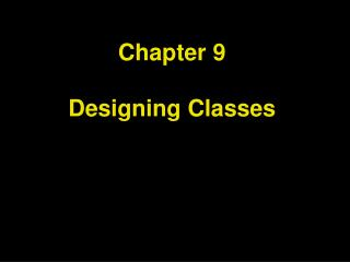 Chapter 9 Designing Classes