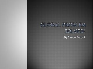 Global Problem Solved!