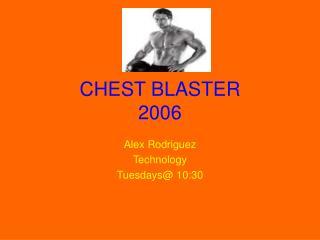 CHEST BLASTER 2006