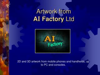 Artwork from A I Factory  Ltd