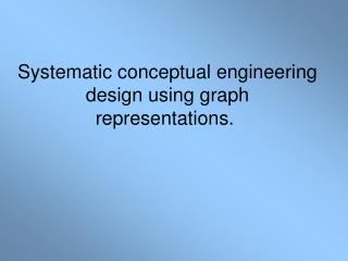 Systematic conceptual engineering design using graph representations.