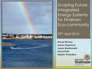 Scoping Future Integrated Energy Systems for Findhorn  Eco-community 29 th  April 2014