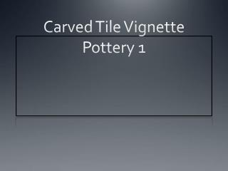 Carved Tile Vignette Pottery 1