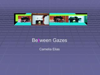 Be t ween Gazes Camelia Elias