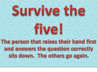 Survive the five!