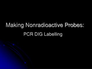 Making Nonradioactive Probes: