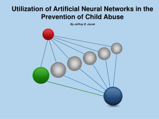 Utilization of Artificial Neural Networks in the Prevention of Child A buse By Jeffrey D. Jacob