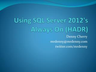 Using SQL  Server 2012's  Always  On (HADR)