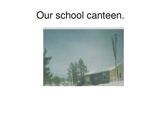 Our school canteen.