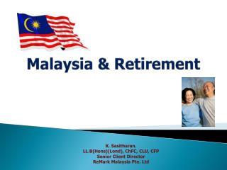 Malaysia &  Retirement