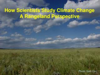 How Scientists Study Climate Change A Rangeland Perspective