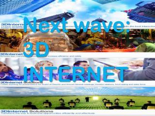 Next wave:  3D INTERNET