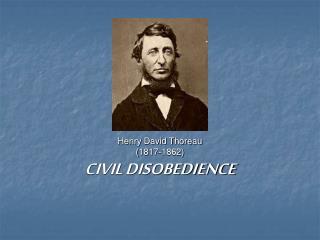 Henry David Thoreau (1817-1862) CIVIL DISOBEDIENCE