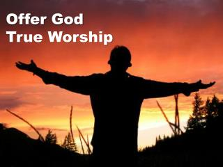 Offer God     True Worship