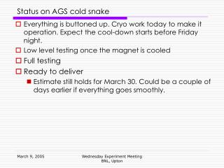 Status on AGS cold snake