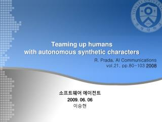 Teaming up humans  with autonomous synthetic characters