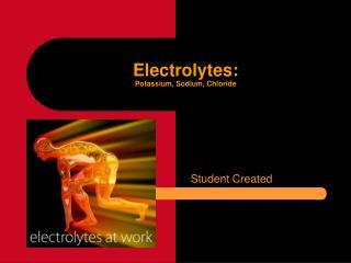 Electrolytes: Potassium, Sodium, Chloride
