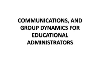 Communications, and group dynamics for educational  administrators