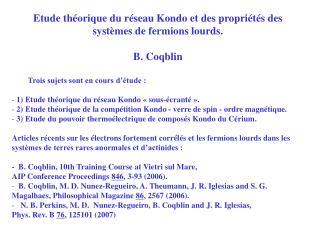 Etude théorique du réseau Kondo et des propriétés des  systèmes de fermions lourds. B. Coqblin