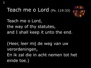Teach me o Lord  (Ps. 119:33)