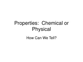 Properties:  Chemical or Physical