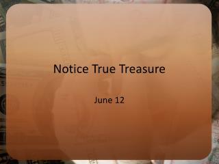 Notice True Treasure