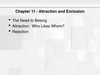 Chapter 11 - Attraction and Exclusion