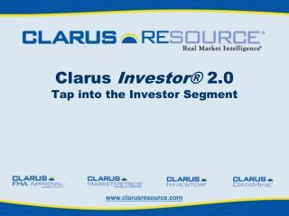 Clarus  Investor®  2.0 Tap into the Investor Segment