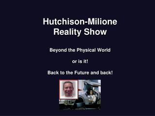 Hutchison-Milione Reality Show  Beyond the Physical World or is it! Back to the Future and back!