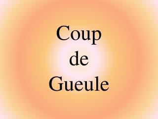 Coup  de  Gueule