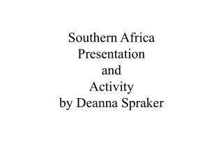 Southern Africa  Presentation  and Activity by Deanna Spraker