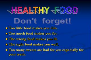 Too little food makes you thin. Too much food makes you fat. The wrong food makes you ill.