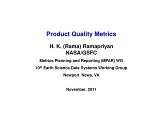 Product Quality Metrics H. K. (Rama) Ramapriyan NASA/GSFC Metrics Planning and Reporting (MPAR) WG