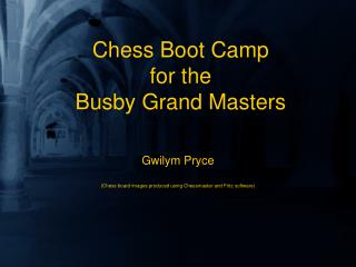 Chess Boot Camp  for the  Busby Grand Masters