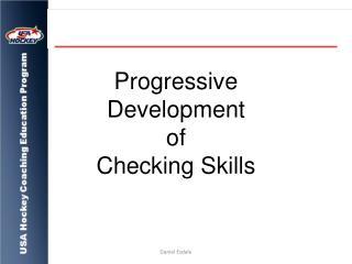 Progressive  Development of  Checking Skills