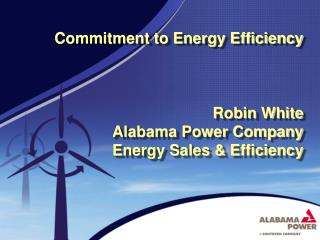 Commitment to Energy Efficiency Robin White Alabama Power Company Energy Sales & Efficiency