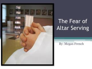 The Fear of Altar Serving